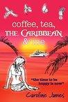 Coffee Tea The Caribbean & Me by Caroline James