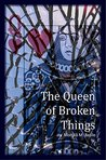 The Queen of Broken Things by Monika Basile