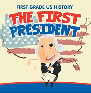 First Grade US History: The First President: 1st Grade Books
