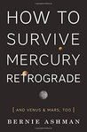 How to Survive Mercury Retrograde by Bernie Ashman