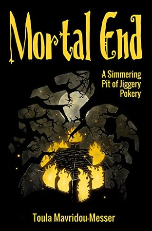 An Excerpt from Mortal End: A Simmering Pit of Jiggery Pokery: Chapters 1-6