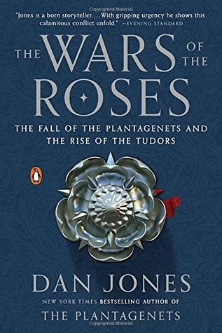 The Wars Of The Roses The Fall Of The Plantagenets And The Rise Of