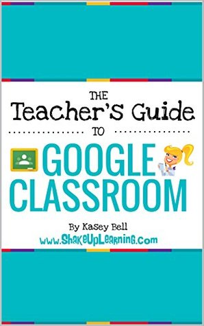 The Teacher's Guide to Google Classroom eBook: