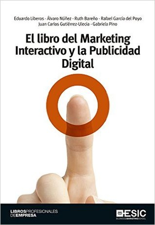 El libro del Marketing Interactivo y la Publicidad Digital por Eduardo Liberos, Álvaro Núñez, Ruth Bareño, Rafael García del Poyo, Juan Carlos Gutiérrez-Ullecia, Gabriela Pino
