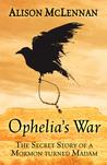 Ophelia's War: The Secret Story of a Mormon Turned Madam