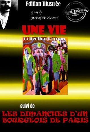 Une vie (suivi de Les Dimanches d'un bourgeois de Paris): Edition entièrement illustrée par Auguste Leroux.