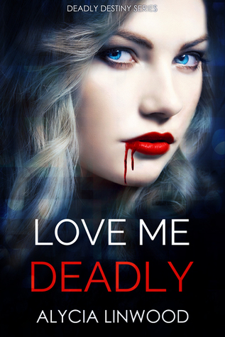 Love Me Deadly (Deadly Destiny, #1)