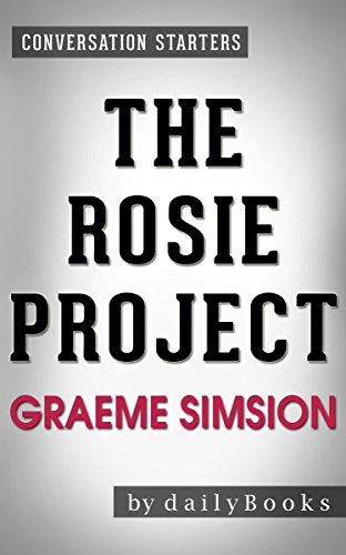 The Rosie Project: A Novel by Graeme Simsion | Conversation Starters