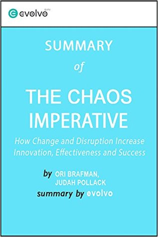 The Chaos Imperative: Summary of the Key Ideas - Original Book by Ori Brafman, Judah Pollack: How Chance and Disruption Increase Innovation, Effectiveness and Success