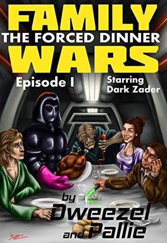 Family Wars Episode I: The Forced Dinner, Starring Dark Zader: Star Wars Parody, Kid's Books, Books For Kids, Children, Sci-fi, Parody Books, Teen Books, Fiction Books for Teens, Humorous Books)