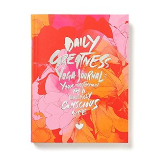 "Dailygreatness Limited ""Bloom"" Edition Yoga Journal: Your Masterplan for a Beautifully Conscious Life"