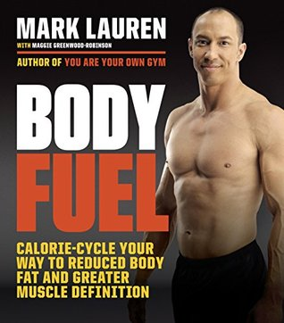 Body Fuel: Calorie Cycle Your Way to Reduced Body Fat and Greater Muscle Definition