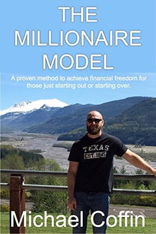 The Millionaire Model: A proven method to achieve financial freedom for those just starting out or starting over.