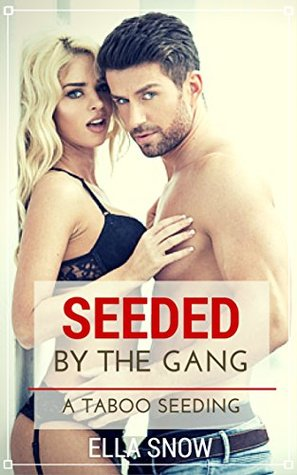 Seeded by the Gang: A Taboo Seeding: A Fertile/Older Man/Ganging Short