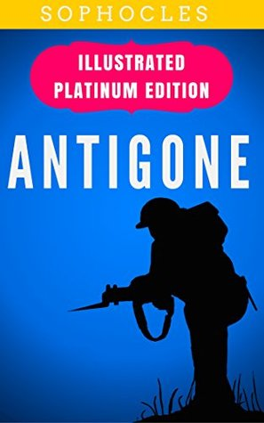 Antigone: Illustrated Platinum Edition (Free Audiobook Included)