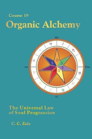 CS19 Organic Alchemy: The Universal Law of Soul Progression (Brotherhood of Light Lessons Book 21)
