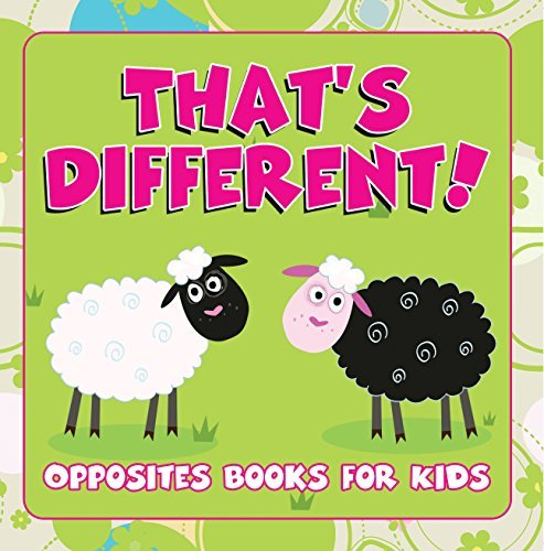 That's Different!: Opposites Books for Kids: Early Learning Books K-12 (Baby & Toddler Opposites Books)