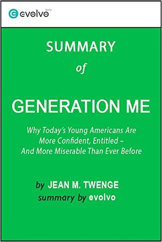Generation Me: Summary of the Key Ideas - Original Book by Jean M. Twenge: Why Today's Young Americans are More Confident, Assertive, Entitled – and More Miserable Than Ever Before