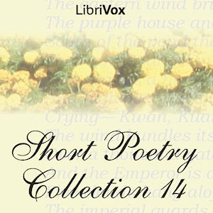 Short Poetry Collection 014 (Librivox Short Poetry, #14)