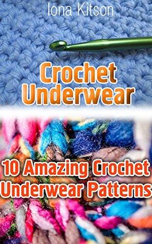 Crochet Underwear: 10 Amazing Crochet Underwear Patterns: