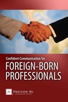 Confident Communication for Foreign-Born Professionals by Preston Ni