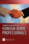 Confident Communication for Foreign-Born Professionals by Preston Ni