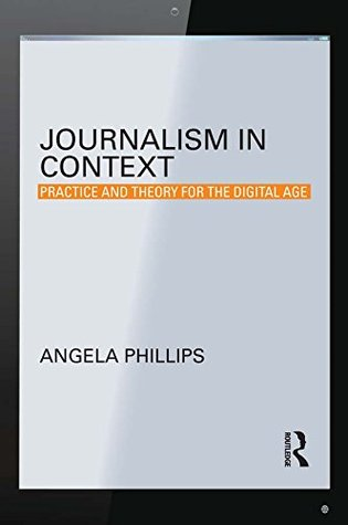 Journalism in Context: Practice and Theory for the Digital Age
