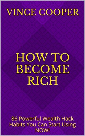 How to Become Rich: 86 Powerful Wealth Hack Habits You Can Start Using NOW!