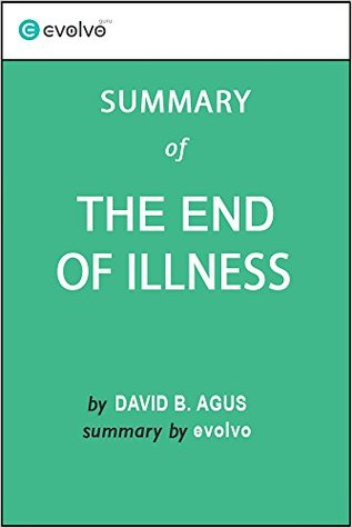 The End of Illness: Summary of the Key Ideas - Original Book by David B. Agus