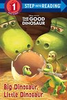 Big Dinosaur, Little Dinosaur (Disney/Pixar The Good Dinosaur) (Step into Reading)