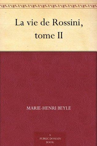 La vie de Rossini, tome II