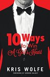 10 Ways To Win A Girl's Heart: The Good Guy's Guide To Winning At The Game Of Love