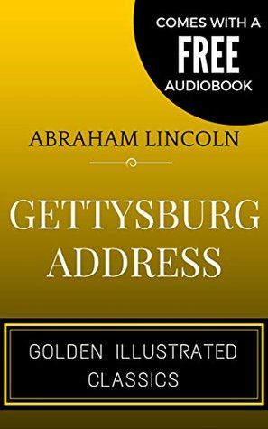 Gettysburg Address: By Abraham Lincoln - Illustrated (Comes with a Free Audiobook)