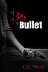 Bite the Bullet by C.C. Wood