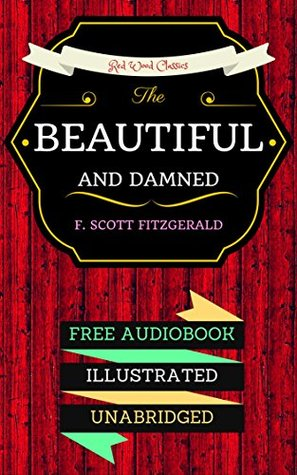 The Beautiful and Damned: By F. Scott Fitzgerald & Illustrated (An Audiobook Free!)