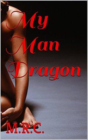 Erotica Romance: My Man Dragon: Dragon, Man, Badboy, Eroctica, Romance, Shifter, Fantasy, Sexy, Drinking, How-to, Supernatural