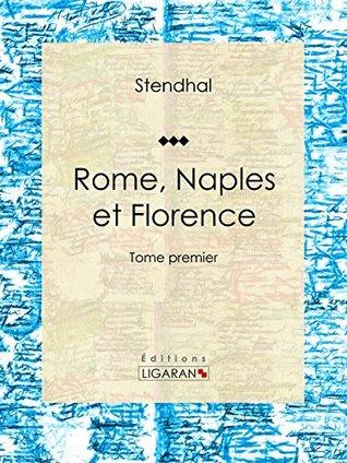 Rome, Naples et Florence: Tome premier