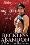 Reckless Abandon (Broken, #4)