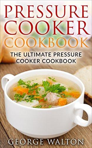 Pressure Cooker Cookbook: The Ultimate Pressure Cooker Cookbook