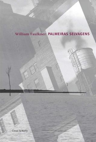 Palmeiras Selvagens by William Faulkner