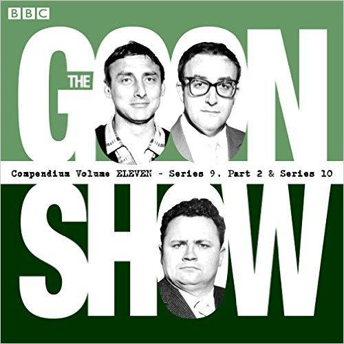 The Goon Show Compendium: Volume 11 (Series 9, Pt 2  Series 10): Twenty episodes of the classic BBC radio comedy series
