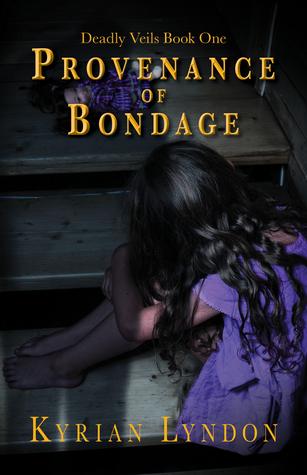 Provenance of Bondage (Deadly Veils, 1) - Kyrian Lyndon