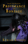 Provenance of Bondage (Deadly Veils, #1)