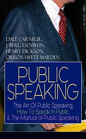 PUBLIC SPEAKING: The Art Of Public Speaking, How To Speak In Public & The Manual of Public Speaking: A Masterpiece On Enhancing Your Presentation And Communication ... Greatest Speeches and Eloquence Examples)
