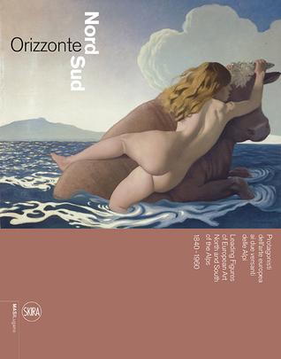 Orizzonte Nord Sud: Protagonisti dell'arte europea ai due versanti delle Alpi 1840-1960