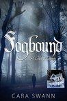 Fogbound by Cara Swann