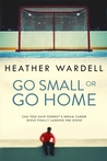 Go Small or Go Home by Heather Wardell
