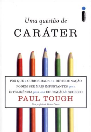 Uma Questão de Caráter: Por Que a Curiosidade e a Determinação Podem Ser Mais Importantes Que a Inteligência para uma Educação de Sucesso