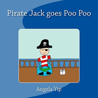 Pirate Jack goes Poo Poo: A fun story for children who are learning to poo on the potty.