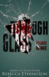 Through Glass - Episode Nine by Rebecca Ethington